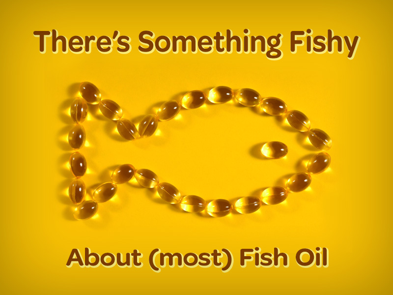There's something fishy about most fish oil capsules in the shape of a fish