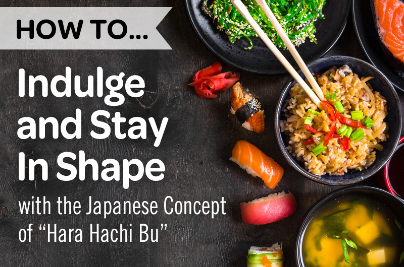 "How to indulge and stay in shape with the Japanese concept of ""hara hachi bu"""