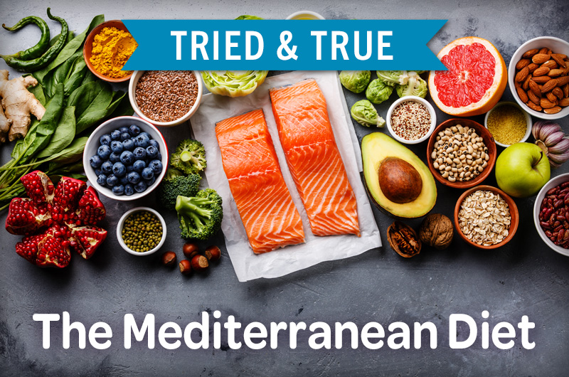 Tried & True: the mediterranean diet with fish vegetables nuts whole grains fruit healthy fats