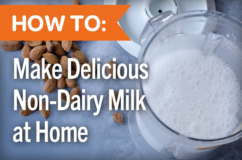 How to: make delicious non-dairy milk at home