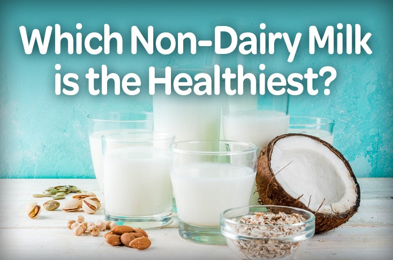 Which non-dairy milk is the healthiest