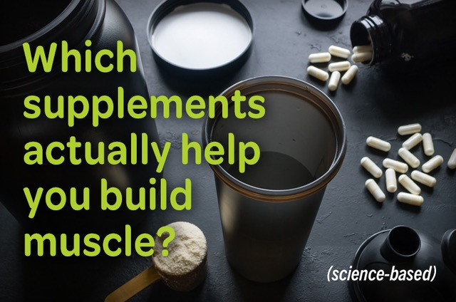 Which supplements actually help you build muscle creatine pills and protein scoop with shaker